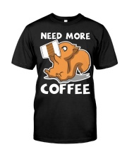 Need More Coffee Classic T-Shirt front