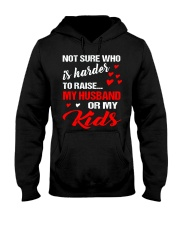 NOT SURE WHO IS HARDER TO RAISE Hooded Sweatshirt front