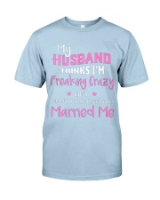 MY HUSBAND FREAKING CRAZY Classic T-Shirt thumbnail