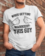 WHOS GETTING MARRIED THIS GUY Classic T-Shirt apparel-classic-tshirt-lifestyle-26
