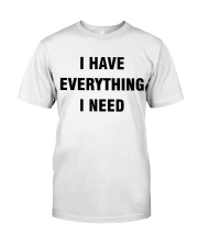I have Everything Classic T-Shirt front