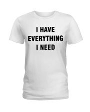 I have Everything Ladies T-Shirt thumbnail