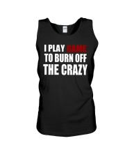 I Play Game To Burn Off The Crazy Unisex Tank thumbnail