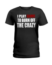 I Play Game To Burn Off The Crazy Ladies T-Shirt thumbnail