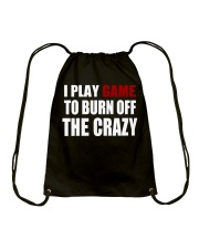 I Play Game To Burn Off The Crazy Drawstring Bag front