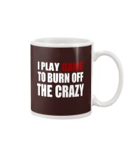 I Play Game To Burn Off The Crazy Mug thumbnail