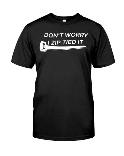 Don't Worry I Ziptied It - Mechanic Funny T Shirt