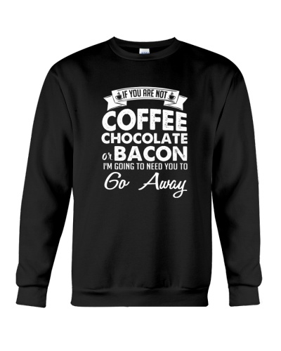If You Are Not Coffee Chocolate Or Bacon I'm Going