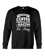 If You Are Not Coffee Chocolate Or Bacon I'm Going Crewneck Sweatshirt tile