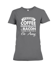 If You Are Not Coffee Chocolate Or Bacon I'm Going Premium Fit Ladies Tee thumbnail