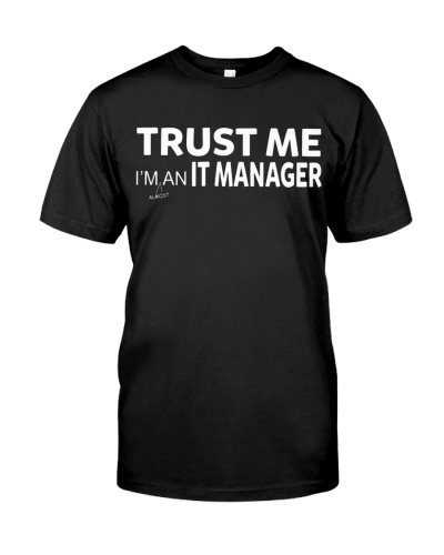 Trust Me I'm almost An IT Manager T-Shirt