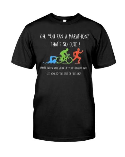 Oh You Ran a Marathon Thats Cute Triathlon T-shirt