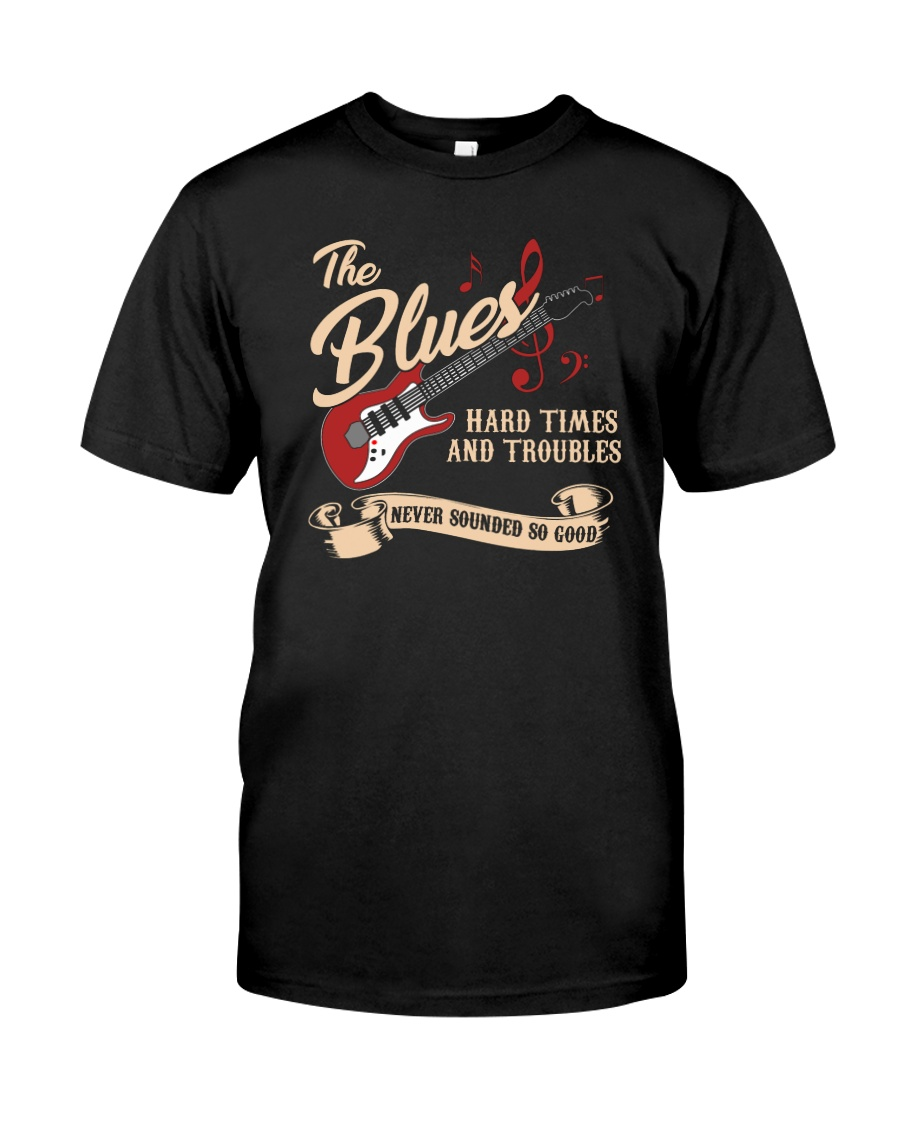 Blues Music Hard Times and Troubles Never Sounded  Classic T-Shirt
