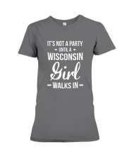 It's Not A Party Until A Wisconsin Girl Walks Premium Fit Ladies Tee thumbnail
