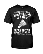 Behind every good Badminton player Classic T-Shirt front