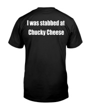 i was stabbed at chucky at cheese Classic T-Shirt back