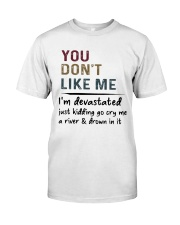 You don't like me I'm devastated  Classic T-Shirt front