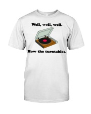 well well well how the turntables Classic T-Shirt front