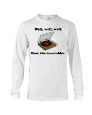 well well well how the turntables Long Sleeve Tee thumbnail