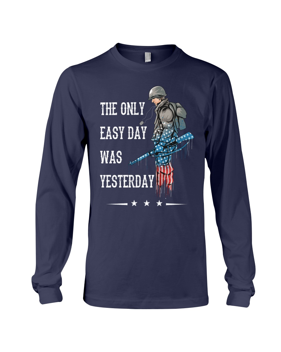 Only Easy Day Was Yesterday For A Veteran Long Sleeve Tee