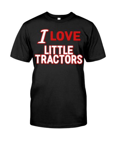 I Love Little Tractors Shirt