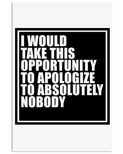 Apologize to Nobody Poster 24x36