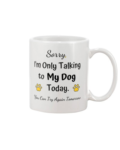 I'm only talking to my dog today - mug