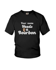 Personalized Needs a bourbon Youth T-Shirt tile