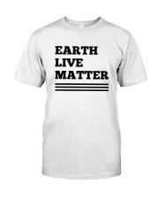 Earth lives matter 2 Classic T-Shirt front