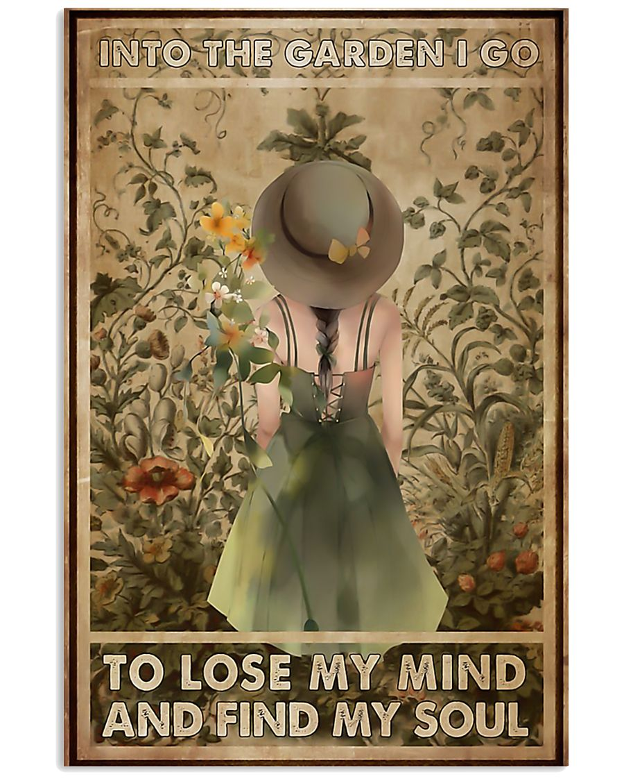 Into the garden I go to lose my mind and find my s 11x17 Poster