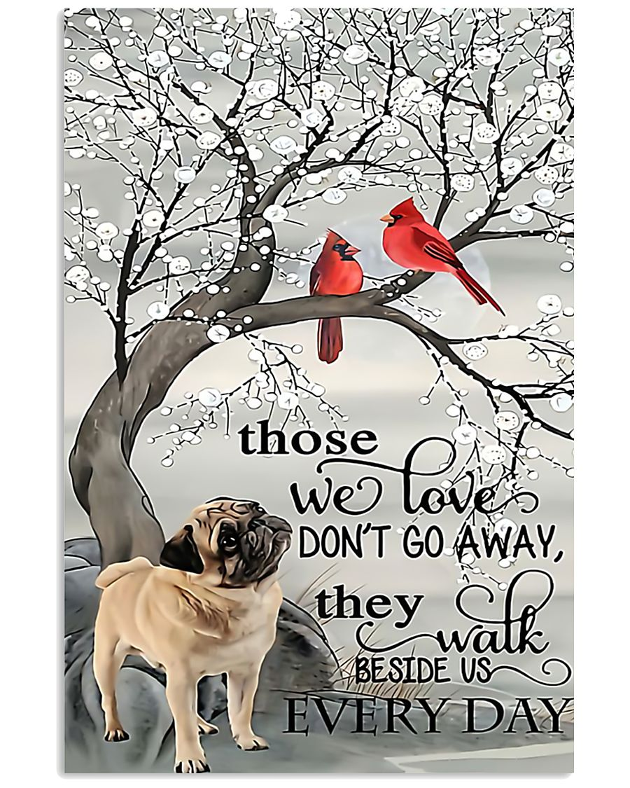 Pug dog those we love don't go away they walk besi 11x17 Poster
