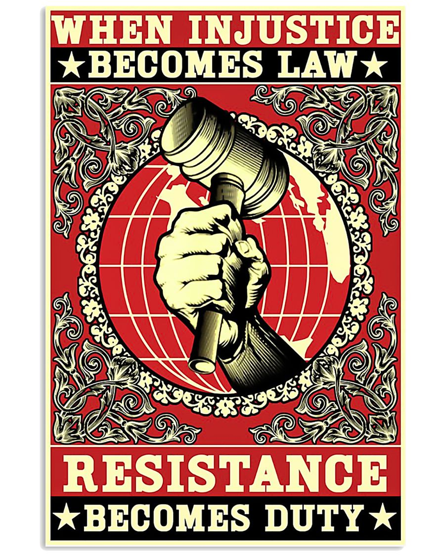 When injustice becomes law resistance becomes duty 11x17 Poster