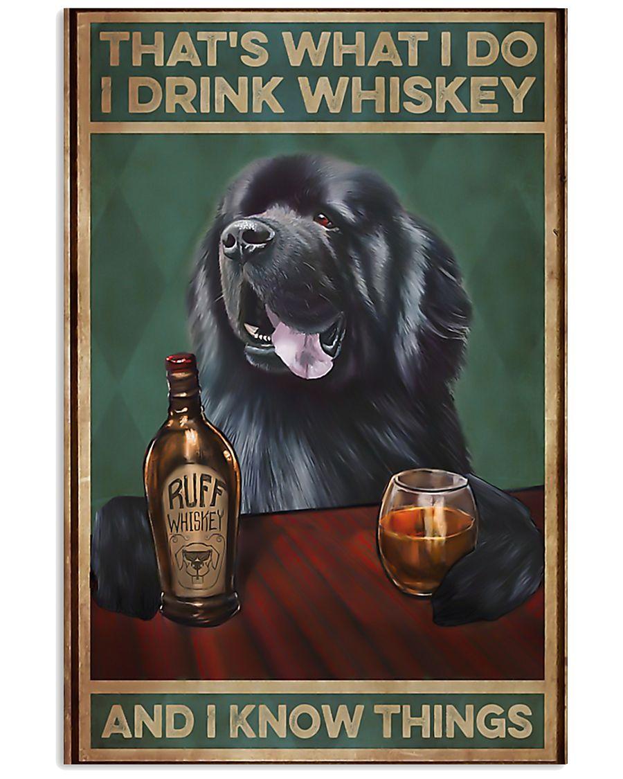 Newfoundland dog that's what I do I drink whiskey  11x17 Poster