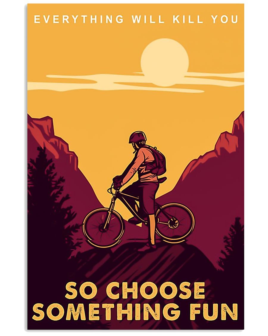 Moutain bike journey everything will kill you so c 11x17 Poster
