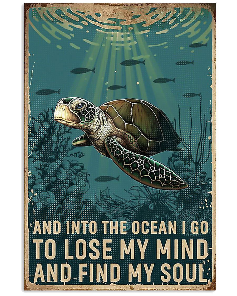 Turtle and into the ocean I go to lose my mind and 11x17 Poster