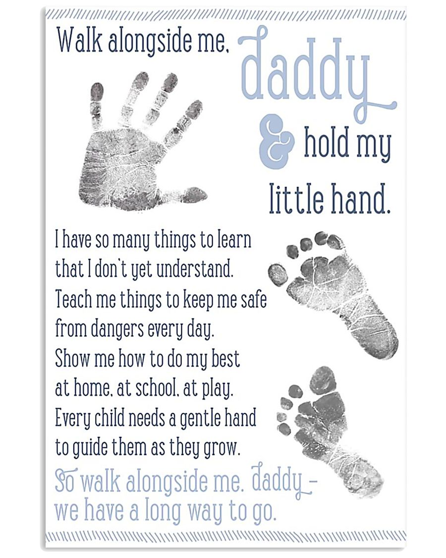 Walk alongside me daddy hold my little hand poster 11x17 Poster