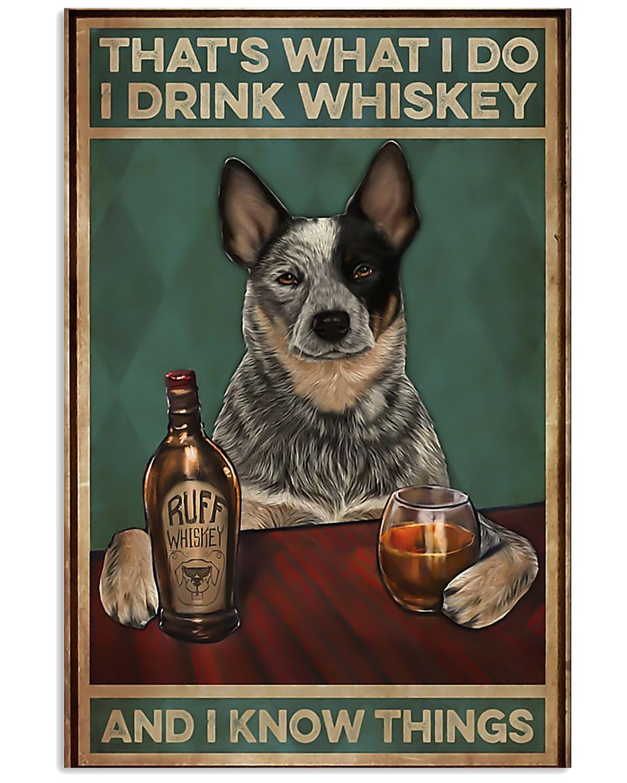 Cattle dog that's what I do I drink whiskey and I  11x17 Poster