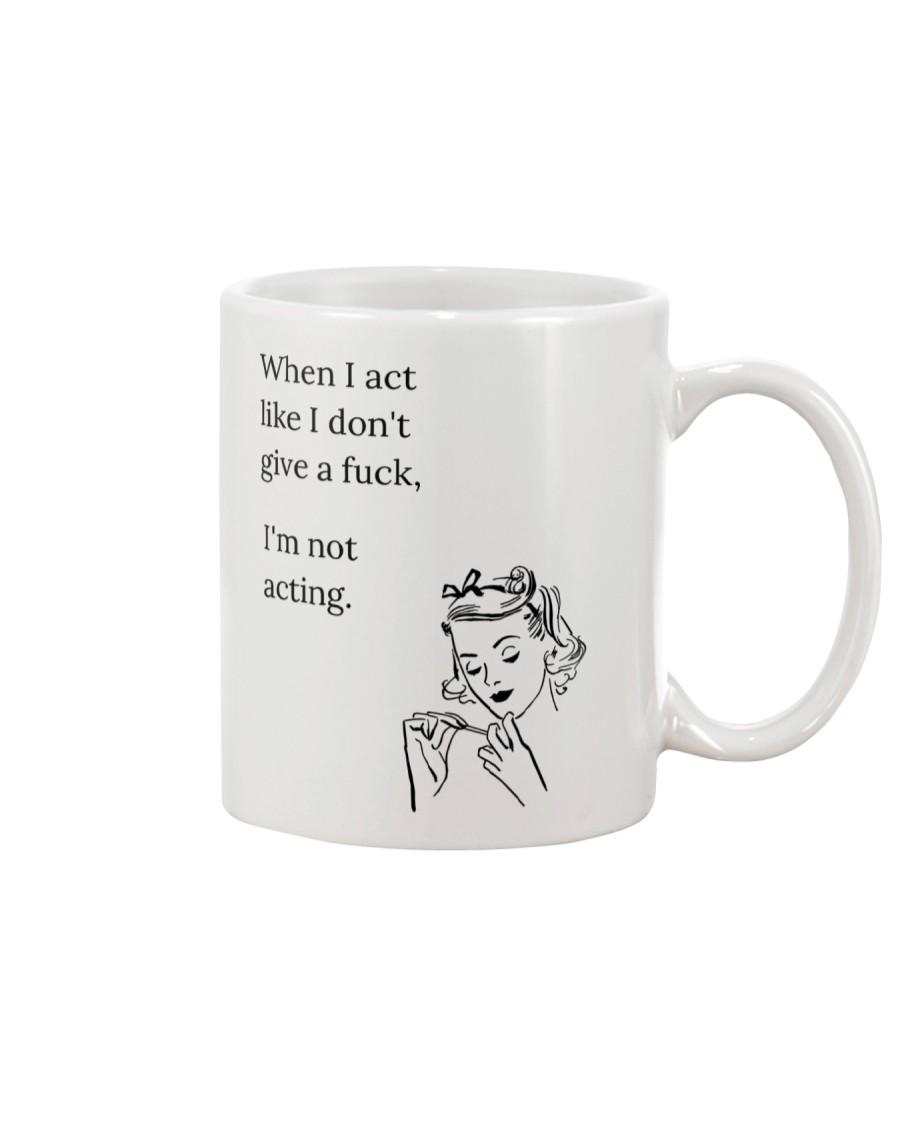 When I Act Like I Don't Give a Fuck Mug