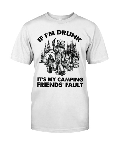 If I'm drunk  It's my camping friends' fault