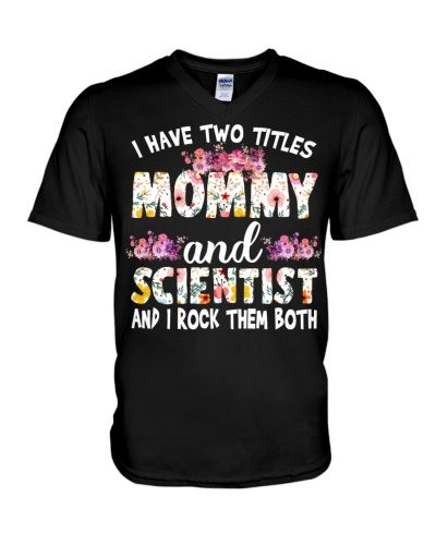 I have two titles Mommy and Scientist