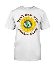 Don't Mess With Mother Earth Classic T-Shirt front