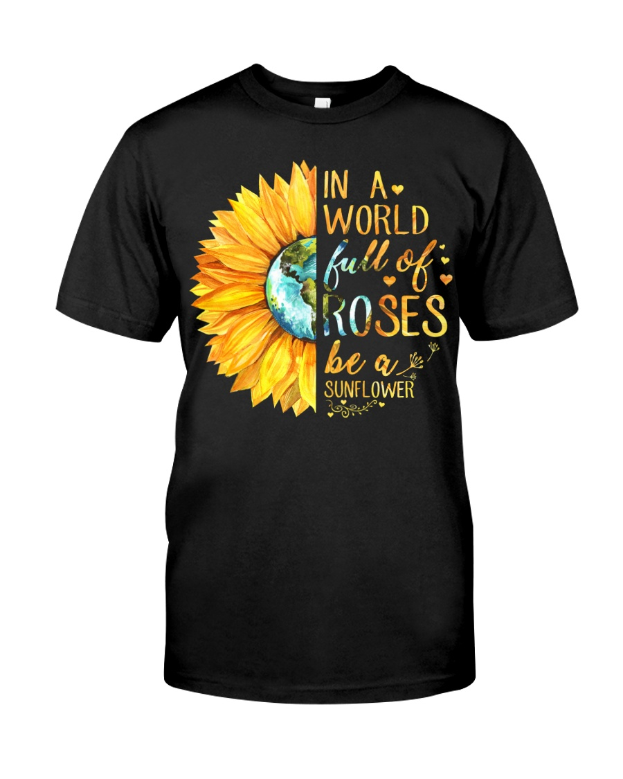 In A World Full Of Roses Be A Sunflower Classic T-Shirt