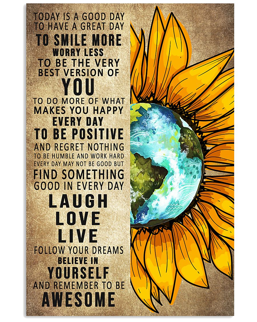 To Day Is A Good Day Sunflower Earth 16x24 Poster