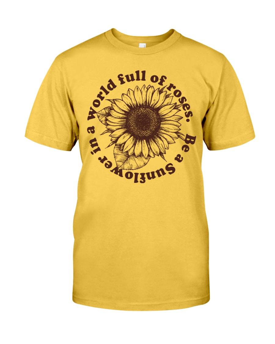 Be A Sunflower In A World Full Of Roses Classic T-Shirt