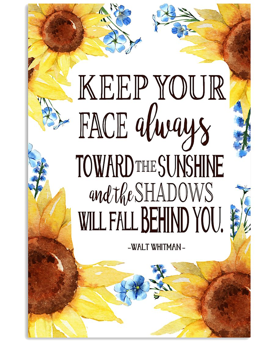 Keep Your Face Alwasy Toward The Sunshine 11x17 Poster