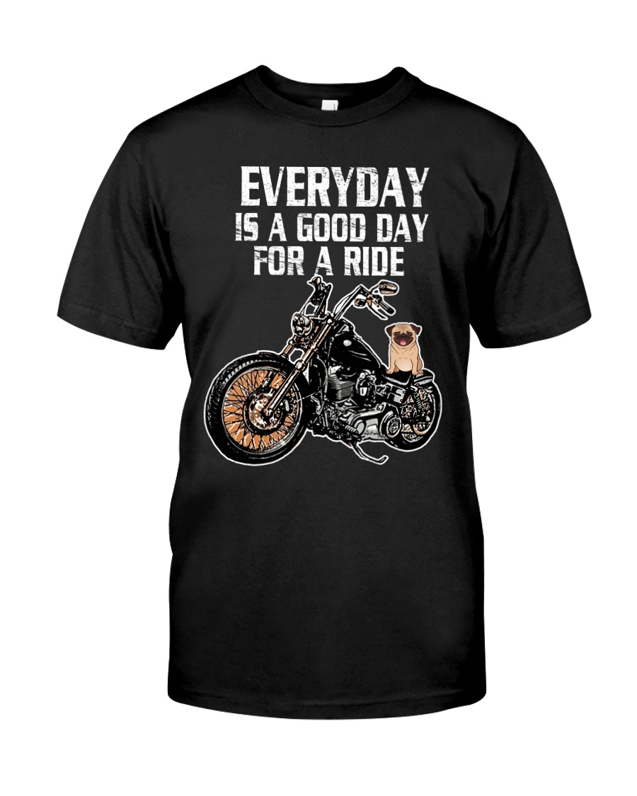 Every day is a good day for a RIDE - PUG Classic T-Shirt