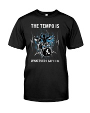 The Tempo Is Whatever I Say It Is Funny Drummer Gi Classic T-Shirt front