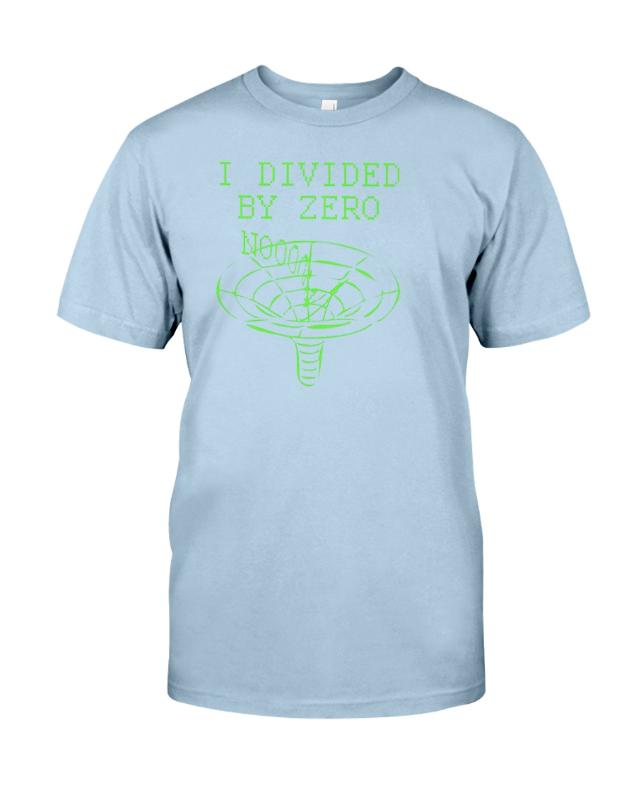I Divided By Zero  Funny Quantum Physics Space Classic T-Shirt