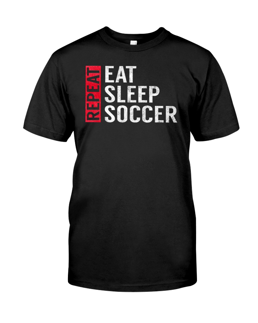 Eat Sleep Soccer Repeat Funny Sports Quote Gag Gif Classic T-Shirt