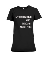 My Dachshund and I talk Shit about You Shirt Premium Fit Ladies Tee thumbnail